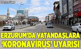 """Erzurum'da vatandaşlara """"koronavirüs"""" uyarısı"""