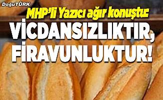 MHP'li Yazıcı ağır konuştu: Vicdansızlıktır, Firavunluktur!
