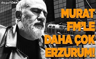 Murat FM'le daha çok Erzurum!