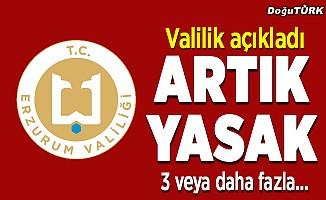 Erzurum'da yeni yasaklar