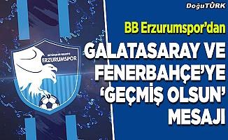 """Galatasaray ve Fenerbahçe'ye """"geçmiş olsun"""" mesajı"""