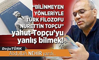 """""""BİLİNMEYEN YÖNLERİYLE TÜRK FİLOZOFU NURETTİN TOPÇU"""" yahut Topçu'yu yanlış bilmek!"""