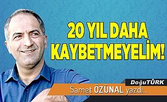 20 YIL DAHA KAYBETMEYELİM!