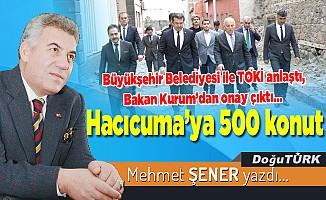 Büyükşehir Belediyesi ile TOKİ anlaştı, Bakan Kurum'dan onay çıktı… Hacıcuma'ya 500 konut