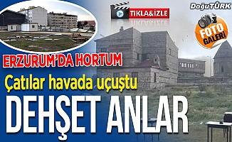 Erzurum'da dehşet anlar, çatılar havada uçuştu