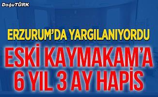 Erzurum'da eski kaymakama 6 yıl 3 ay hapis