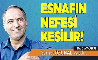ESNAFIN NEFESİ KESİLİR!