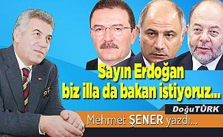 Sayın Erdoğan biz illa da bakan istiyoruz…