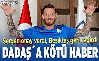 Dadaş'a kötü haber; Beşiktaş geri çağırdı
