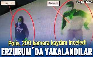 Erzurum polisi 200 kamerayı izledi, kıskıvrak yakaladı