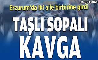 Erzurum'da iki aile birbirine girdi; çok sayıda yaralı var