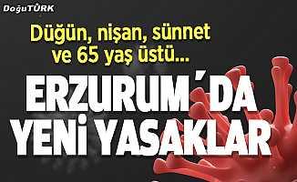 Erzurum'da yeni yasaklar geldi