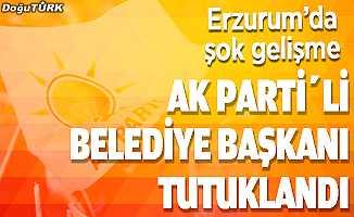 Erzurum'da AK Partili Belediye Başkanı tutuklandı