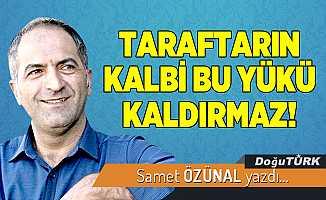 TARAFTARIN KALBİ BU YÜKÜ KALDIRMAZ!