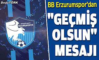 """BB Erzurumspor'dan """"geçmiş olsun"""" mesajı"""