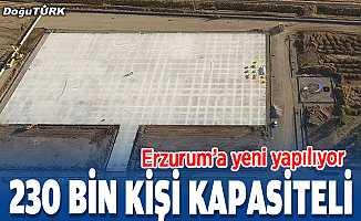 Erzurum'a 230 bin kişi kapasiteli miting alanı