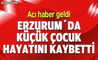 Erzurum'da şok ölüm; Henüz 7 yaşındaydı