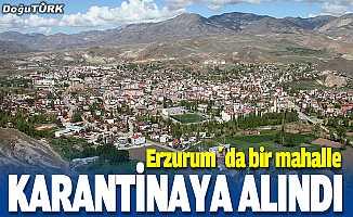 Erzurum'da bir mahalle karantinaya alındı