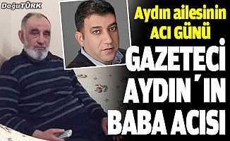 Gazeteci Aydın'ın baba acısı