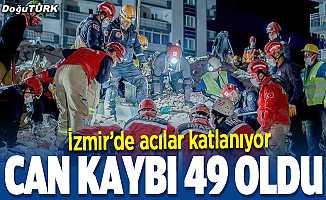 İzmir'de can kaybı 49'a yükseldi