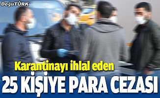 Karantinayı ihlal eden 25 kişiye para cezası