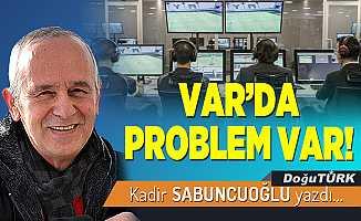 VAR'DA PROBLEM VAR!