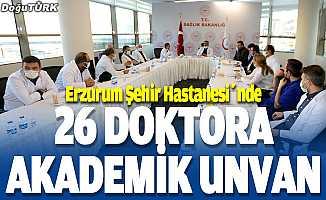 Erzurum Şehir Hastanesinde 26 doktor akademik unvan aldı