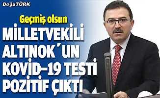 Milletvekili Altınok'un Covid-19 testi pozitif çıktı