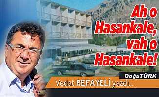 Ah o Hasankale, vah o Hasankale!