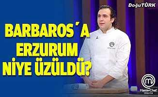 Barbaros'a Erzurum niye üzüldü?