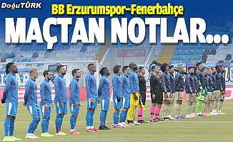 BB Erzurumspor-Fenerbahçe maçından notlar...