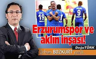 Erzurumspor ve aklın inşası!