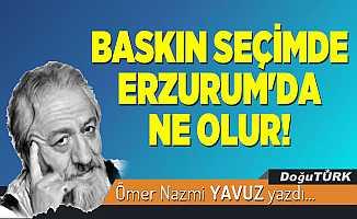 BASKIN SEÇİMDE ERZURUM'DA NE OLUR!
