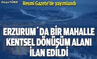 Erzurum'da bir mahalle için kentsel dönüşüm kararı...