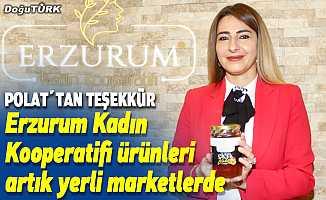 Erzurum Kadın Kooperatifi ürünleri artık yerli marketlerde...