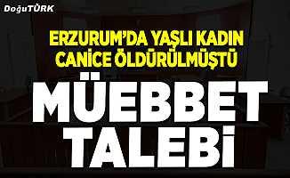 Erzurum'daki vahşi cinayetin zanlısına mübbet talebi