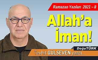 Ramazan Yazıları –II-  Allah'a İman!