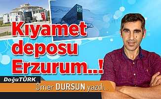 Kıyamet deposu Erzurum..!