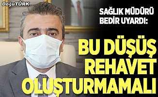 Sağlık Müdürü Bedir, vatandaşları rehavete karşı uyardı.