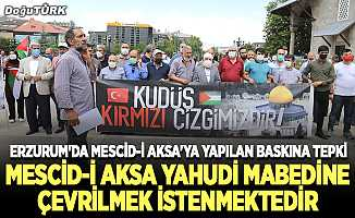 Erzurum'dan Mescid-i Aksa'ya yapılan baskına tepki
