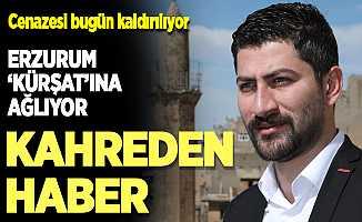 Erzurum 'Kürşat'ına ağlıyor