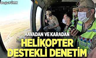 Helikopter destekli denetim!