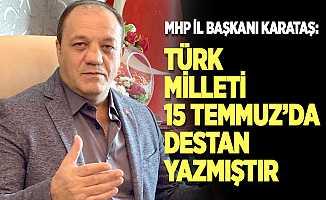 MHP İl Başkanı Karataş'tan 15 Temmuz mesajı