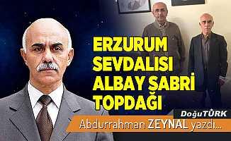 ERZURUM SEVDALISI ALBAY SABRİ TOPDAĞI