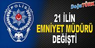 21 EMNİYET MÜDÜRÜ DEĞİŞTİ, 15'İ MERKEZE ALINDI