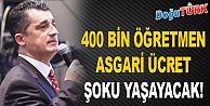 400 BİN ÖĞRETMEN ASGARİ ÜCRET ŞOKU YAŞAYACAK!