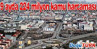 9 AYDA 224 MİLYON KAMU HARCAMASI YAPILDI