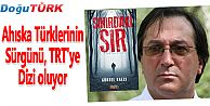AHISKA TÜRKLERİNİN SÜRGÜNÜ, TRT'YE DİZİ OLUYOR