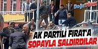 AK PARTİ ADAYI ABDURRAHİM FIRAT'A SOPALI SALDIRI