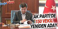 AK PARTİ'DE 150 VEKİL TEKRAR ADAY OLDU